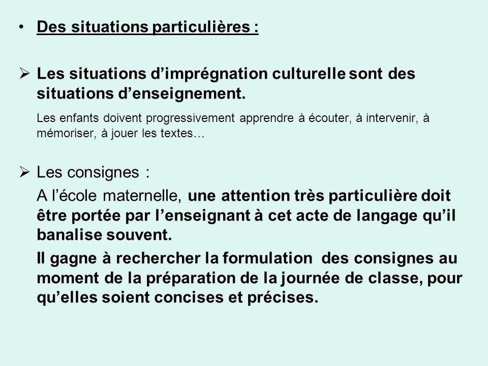 Des situations particulières : Les situations dimprégnation culturelle sont des situations denseignement. Les enfants doivent progressivement apprendr