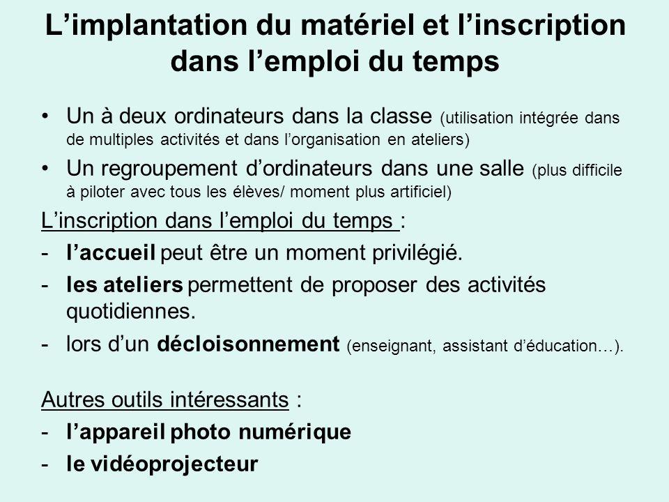 Limplantation du matériel et linscription dans lemploi du temps Un à deux ordinateurs dans la classe (utilisation intégrée dans de multiples activités