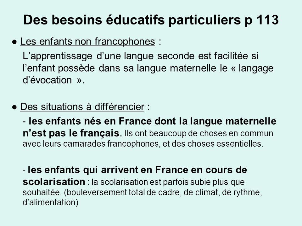 Des besoins éducatifs particuliers p 113 Les enfants non francophones : Lapprentissage dune langue seconde est facilitée si lenfant possède dans sa la