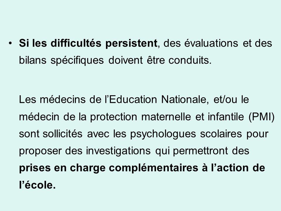 Si les difficultés persistent, des évaluations et des bilans spécifiques doivent être conduits. Les médecins de lEducation Nationale, et/ou le médecin