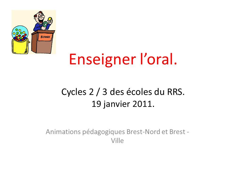 Enseigner loral. Cycles 2 / 3 des écoles du RRS. 19 janvier 2011. Animations pédagogiques Brest-Nord et Brest - Ville