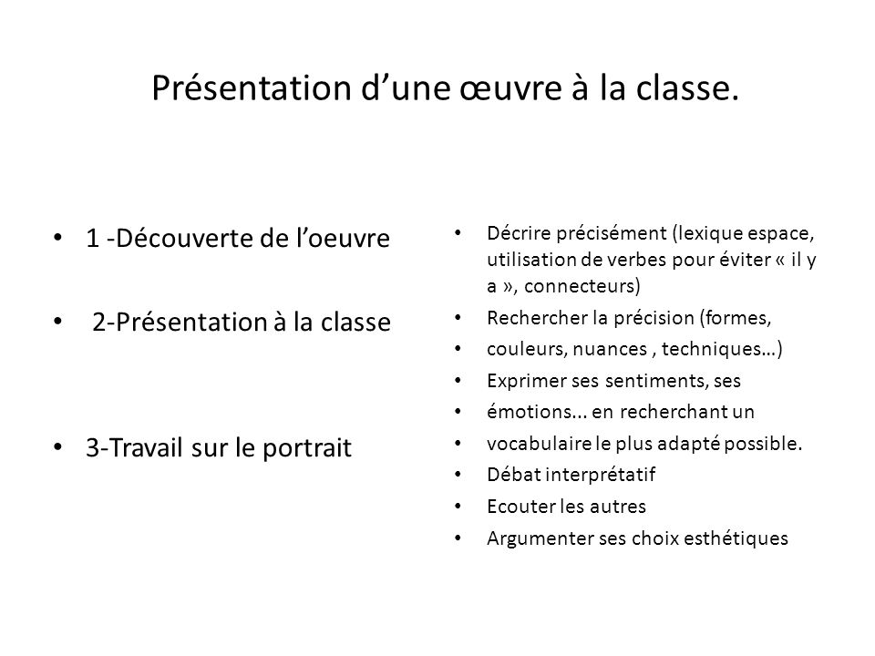 Présentation dune œuvre à la classe. 1 -Découverte de loeuvre 2-Présentation à la classe 3-Travail sur le portrait Décrire précisément (lexique espace