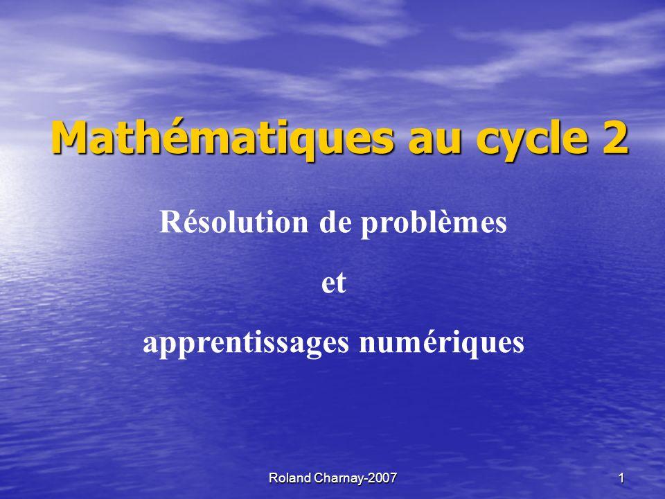 Roland Charnay-2007 1 Mathématiques au cycle 2 Résolution de problèmes et apprentissages numériques
