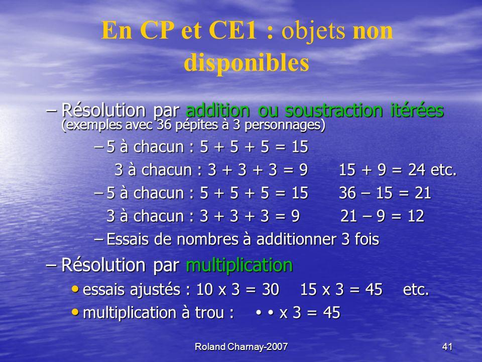 Roland Charnay-200741 –Résolution par addition ou soustraction itérées (exemples avec 36 pépites à 3 personnages) –5 à chacun : 5 + 5 + 5 = 15 3 à chacun : 3 + 3 + 3 = 9 15 + 9 = 24 etc.