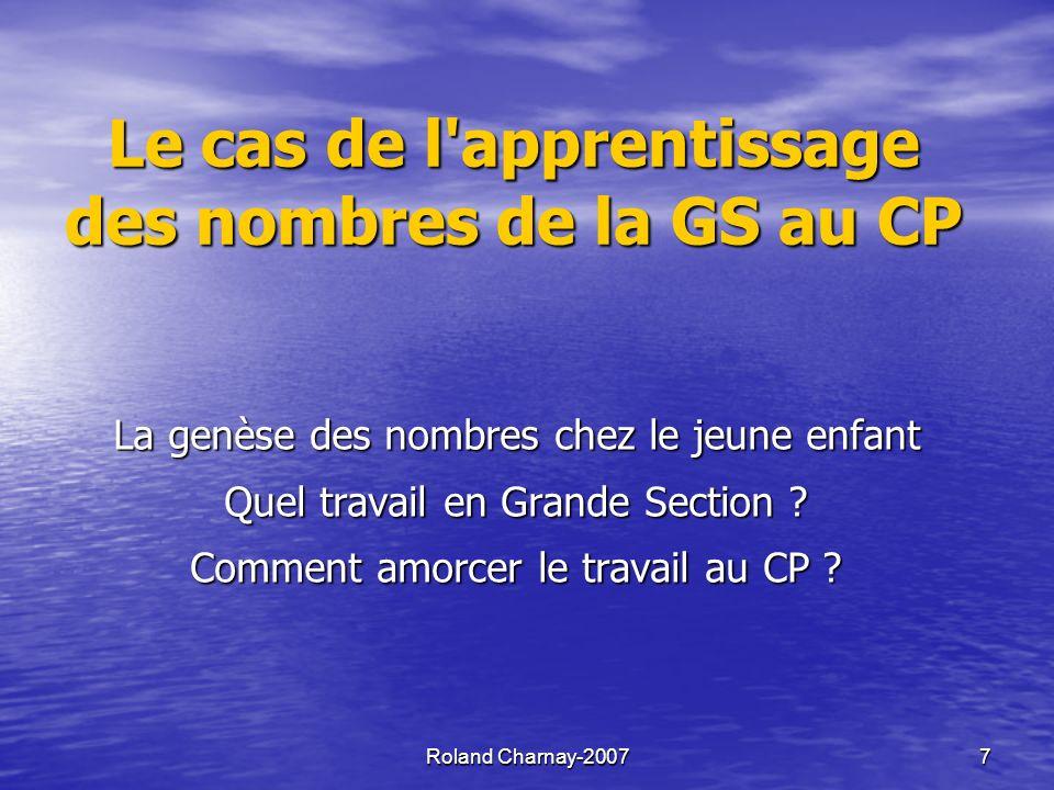 Roland Charnay-2007 7 Le cas de l apprentissage des nombres de la GS au CP La genèse des nombres chez le jeune enfant Quel travail en Grande Section .