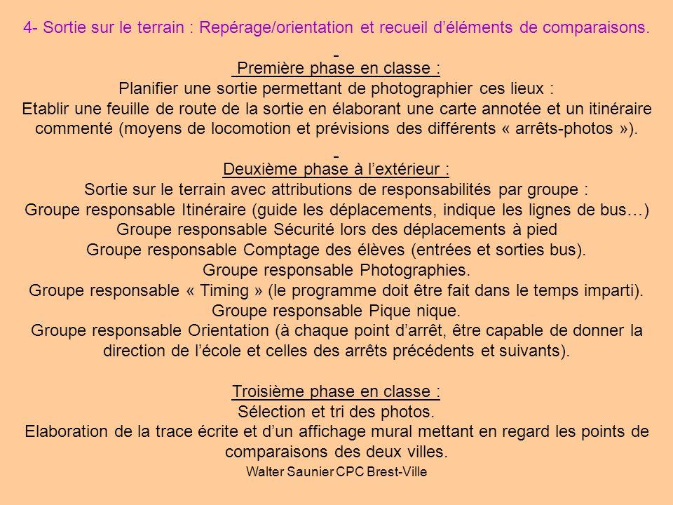 Walter Saunier CPC Brest-Ville 4- Sortie sur le terrain : Repérage/orientation et recueil déléments de comparaisons. Première phase en classe : Planif