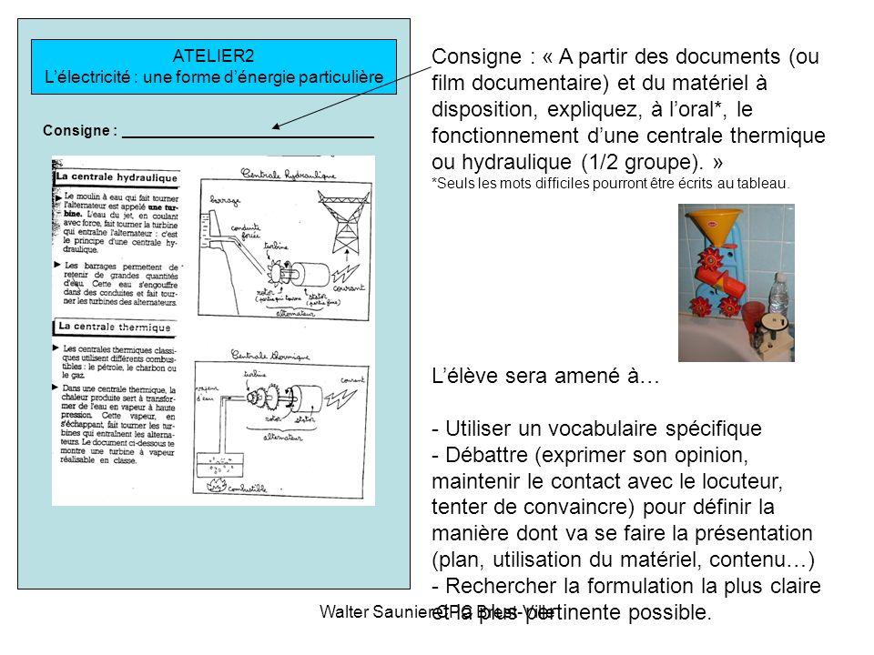 Walter Saunier CPC Brest-Ville ATELIER2 Lélectricité : une forme dénergie particulière Lélève sera amené à… - Utiliser un vocabulaire spécifique - Déb