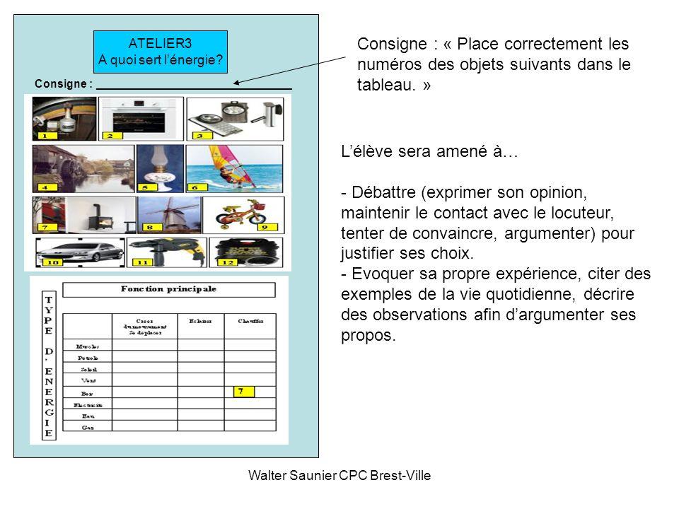 Walter Saunier CPC Brest-Ville ATELIER3 A quoi sert lénergie? Consigne : _______________________________ Consigne : « Place correctement les numéros d