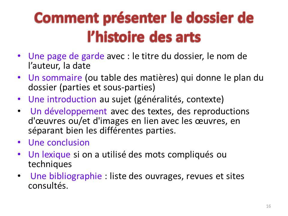 16 Une page de garde avec : le titre du dossier, le nom de lauteur, la date Un sommaire (ou table des matières) qui donne le plan du dossier (parties
