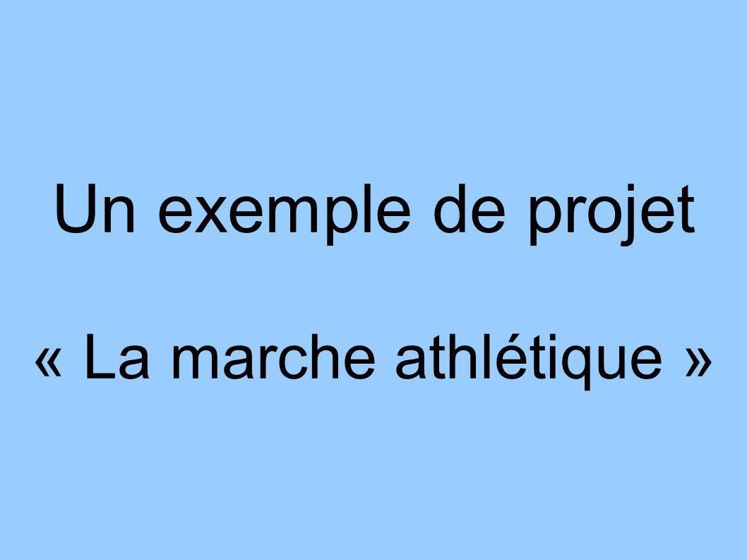 Un exemple de projet « La marche athlétique »
