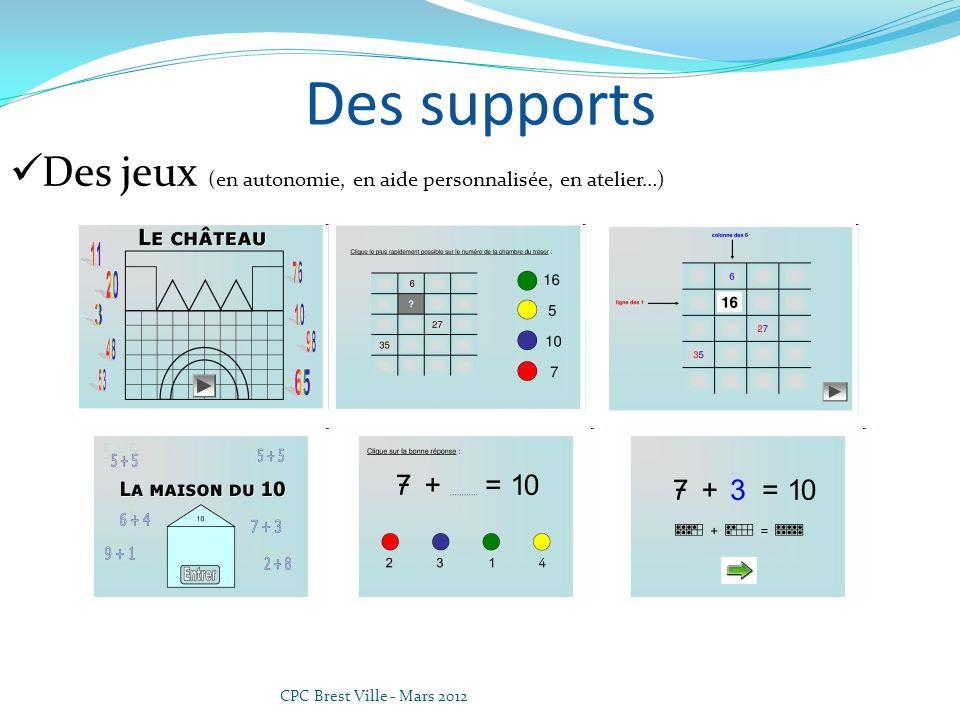 CPC Brest Ville - Mars 2012 Des supports Des jeux (en autonomie, en aide personnalisée, en atelier…)