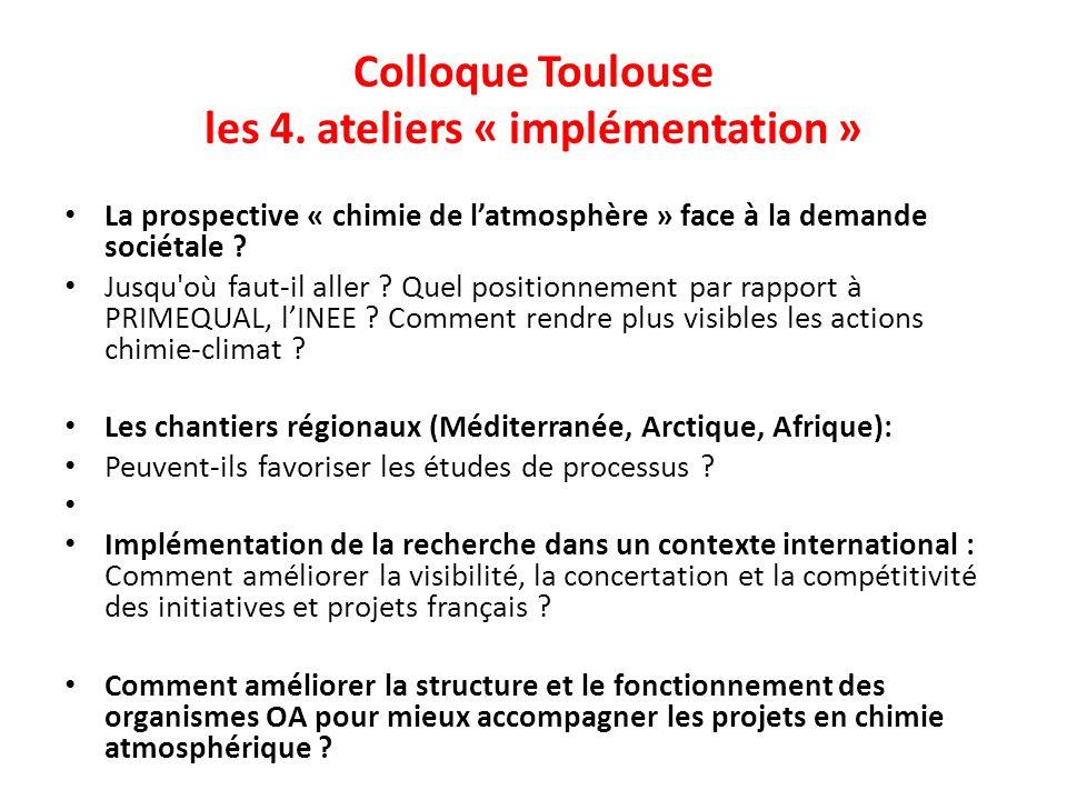 Colloque Toulouse les 4. ateliers « implémentation » La prospective « chimie de latmosphère » face à la demande sociétale ? Jusqu'où faut-il aller ? Q