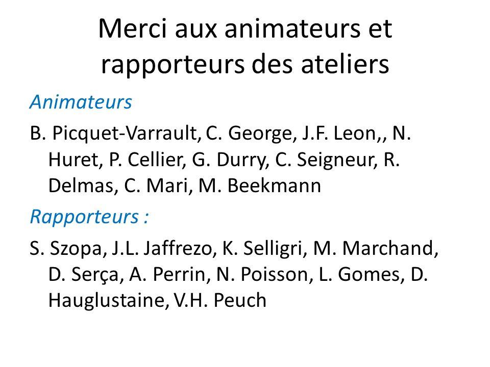 Merci aux animateurs et rapporteurs des ateliers Animateurs B. Picquet-Varrault, C. George, J.F. Leon,, N. Huret, P. Cellier, G. Durry, C. Seigneur, R