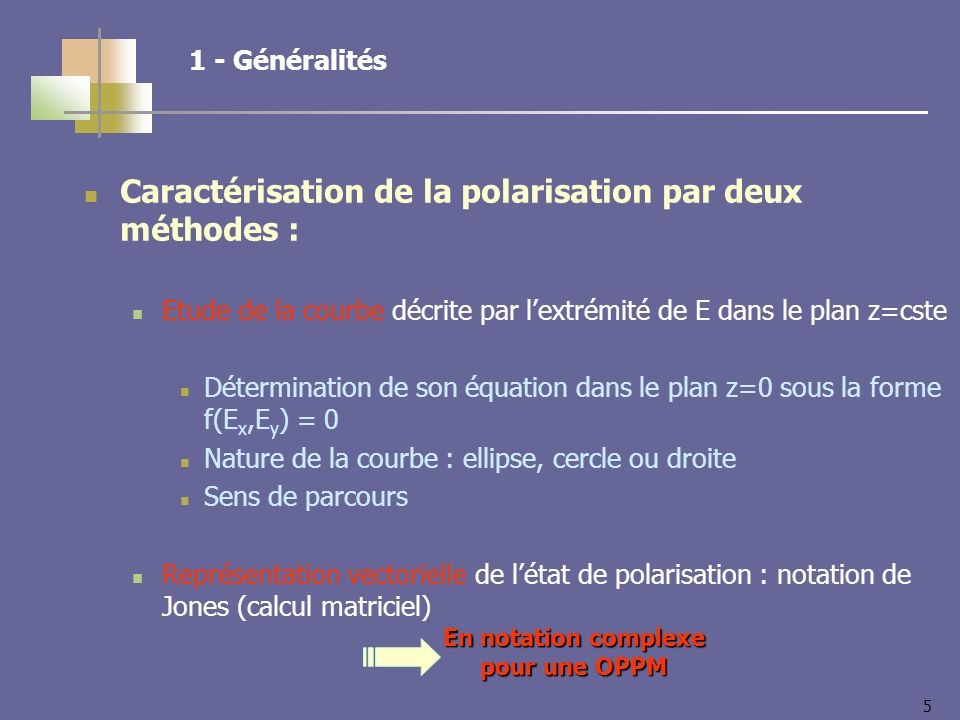 5 1 - Généralités Caractérisation de la polarisation par deux méthodes : Etude de la courbe décrite par lextrémité de E dans le plan z=cste Déterminat