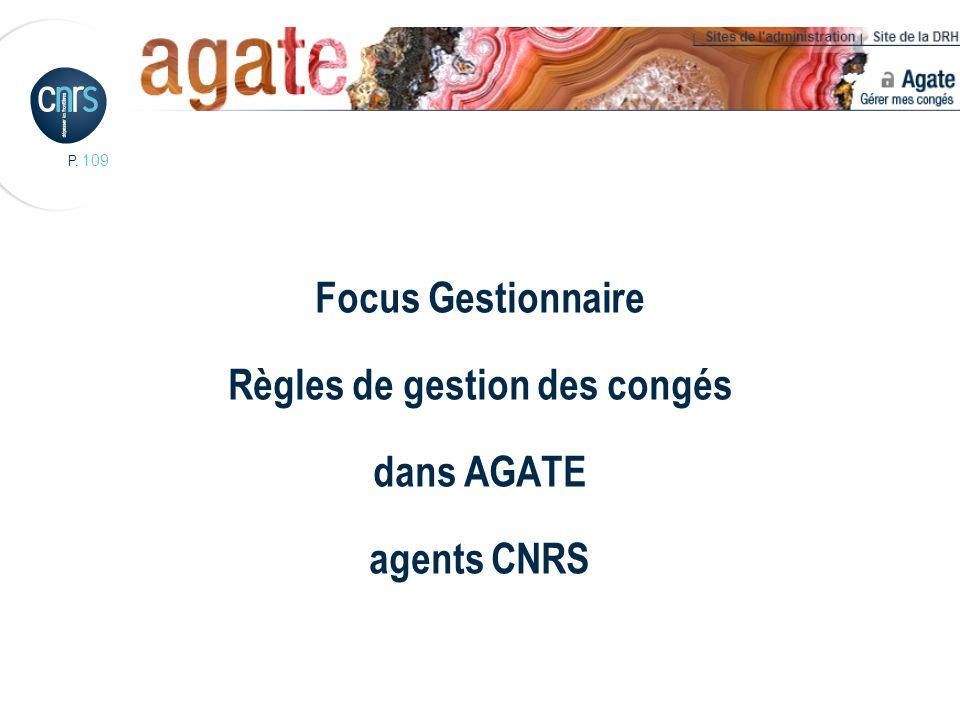 P. 109 Focus Gestionnaire Règles de gestion des congés dans AGATE agents CNRS