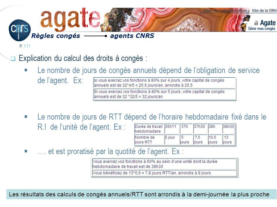 P. 111 Explication du calcul des droits à congés : Le nombre de jours de congés annuels dépend de lobligation de service de lagent. Ex: Le nombre de j
