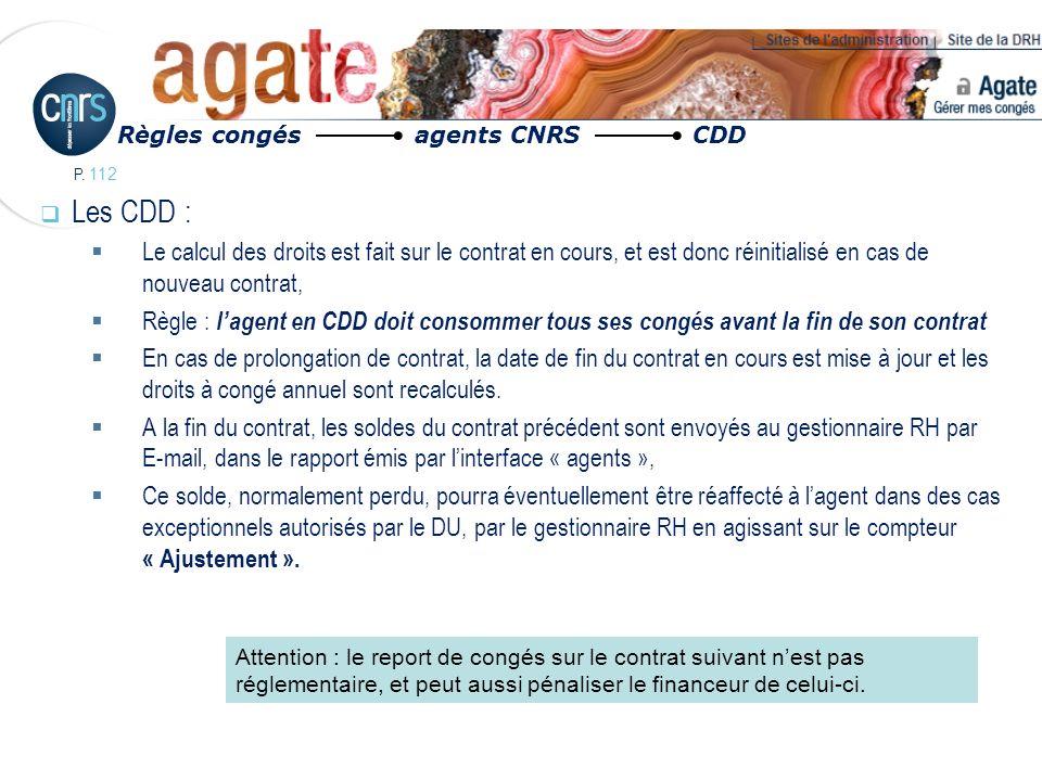 P. 112 Les CDD : Le calcul des droits est fait sur le contrat en cours, et est donc réinitialisé en cas de nouveau contrat, Règle : lagent en CDD doit
