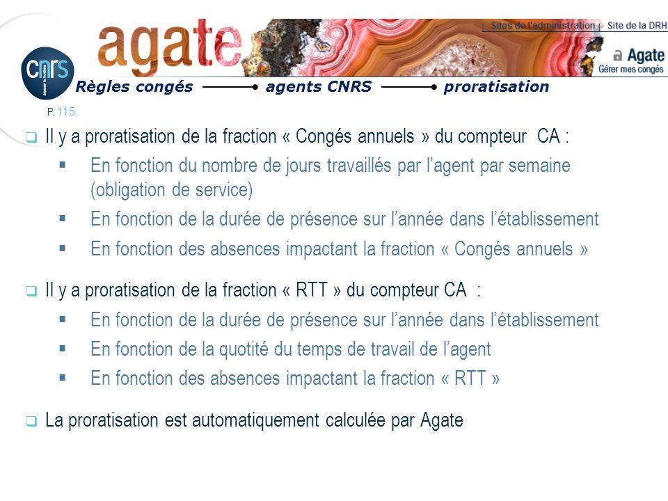 P. 115 Il y a proratisation de la fraction « Congés annuels » du compteur CA : En fonction du nombre de jours travaillés par lagent par semaine (oblig