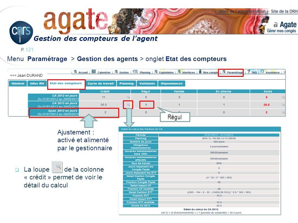 P. 121 Gestion des compteurs de lagent <<< Jean DURAND Menu Paramétrage > Gestion des agents > onglet Etat des compteurs Régul Ajustement : activé et