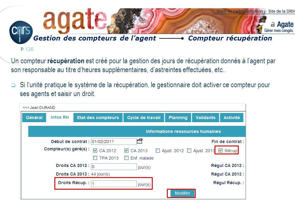P. 126 Un compteur récupération est créé pour la gestion des jours de récupération donnés à lagent par son responsable au titre dheures supplémentaire