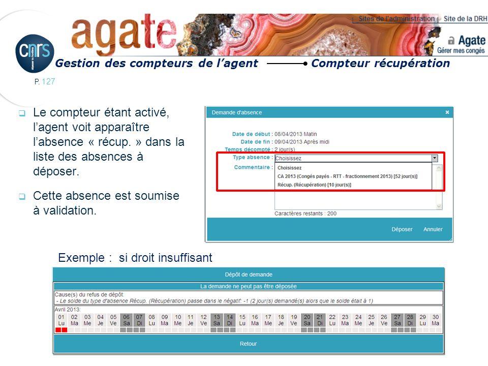 P. 127 Gestion des compteurs de lagent Compteur récupération Le compteur étant activé, lagent voit apparaître labsence « récup. » dans la liste des ab