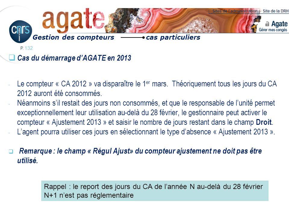 P. 132 Cas du démarrage dAGATE en 2013 - Le compteur « CA 2012 » va disparaître le 1 er mars. Théoriquement tous les jours du CA 2012 auront été conso