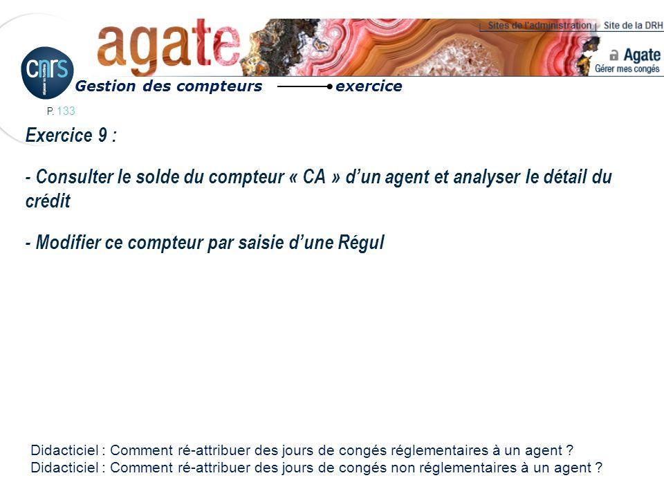 P. 133 Exercice 9 : - Consulter le solde du compteur « CA » dun agent et analyser le détail du crédit - Modifier ce compteur par saisie dune Régul Ges