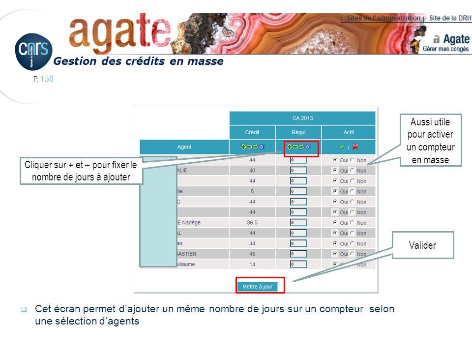 P. 136 Cet écran permet dajouter un même nombre de jours sur un compteur selon une sélection dagents Gestion des crédits en masse Cliquer sur + et – p