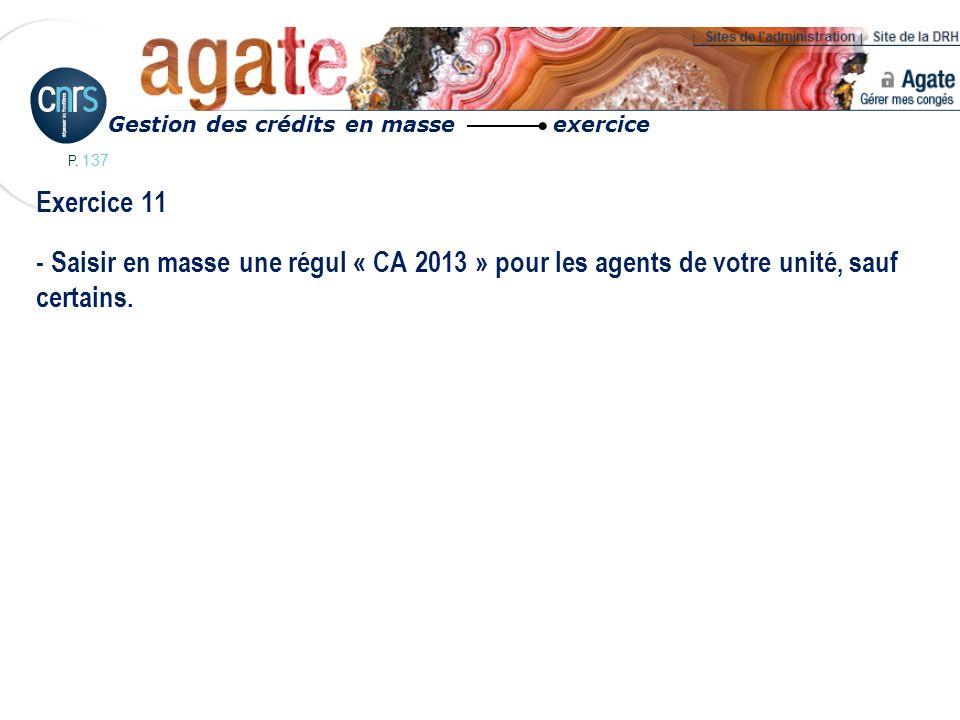 P. 137 Exercice 11 - Saisir en masse une régul « CA 2013 » pour les agents de votre unité, sauf certains. Gestion des crédits en masse exercice