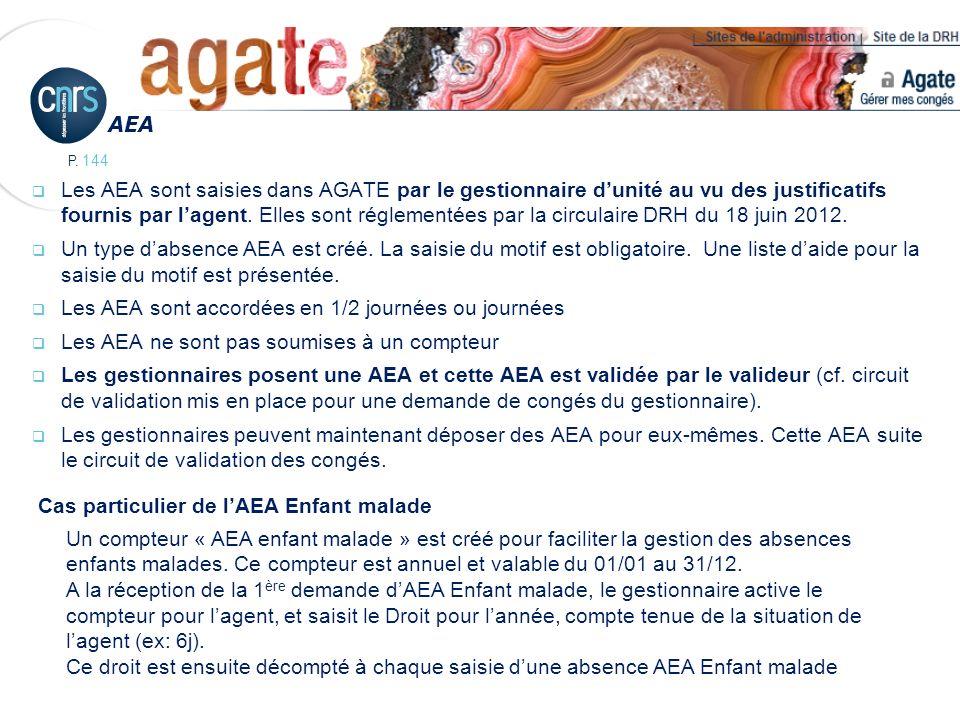 P. 144 Les AEA sont saisies dans AGATE par le gestionnaire dunité au vu des justificatifs fournis par lagent. Elles sont réglementées par la circulair