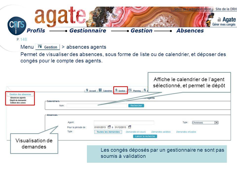 P. 148 Menu > absences agents Permet de visualiser des absences, sous forme de liste ou de calendrier, et déposer des congés pour le compte des agents