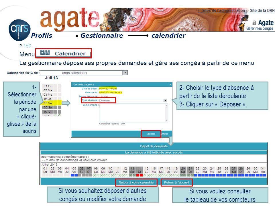 P. 150 Profils Gestionnaire calendrier Menu Le gestionnaire dépose ses propres demandes et gère ses congés à partir de ce menu 2- Choisir le type dabs