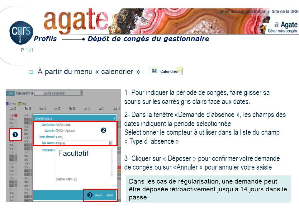 P. 151 À partir du menu « calendrier » 1- Pour indiquer la période de congés, faire glisser sa souris sur les carrés gris clairs face aux dates. 2- Da