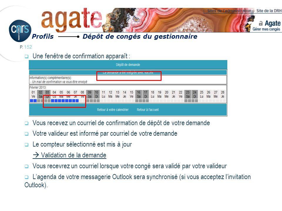 P. 152 Une fenêtre de confirmation apparaît : Vous recevez un courriel de confirmation de dépôt de votre demande Votre valideur est informé par courri