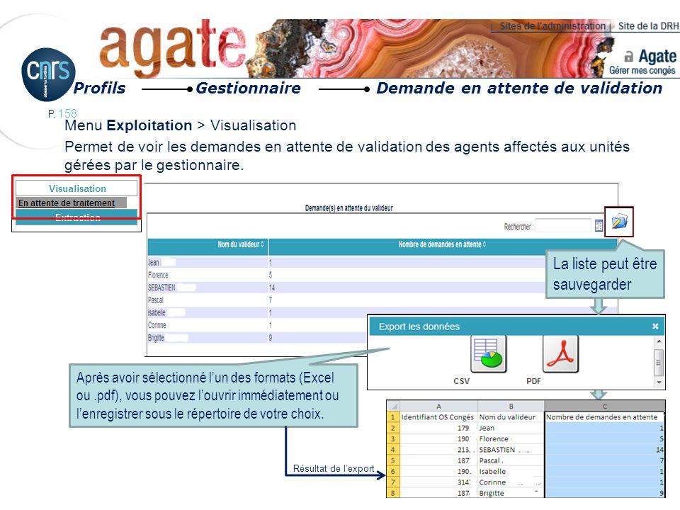 P. 158 Menu Exploitation > Visualisation Permet de voir les demandes en attente de validation des agents affectés aux unités gérées par le gestionnair