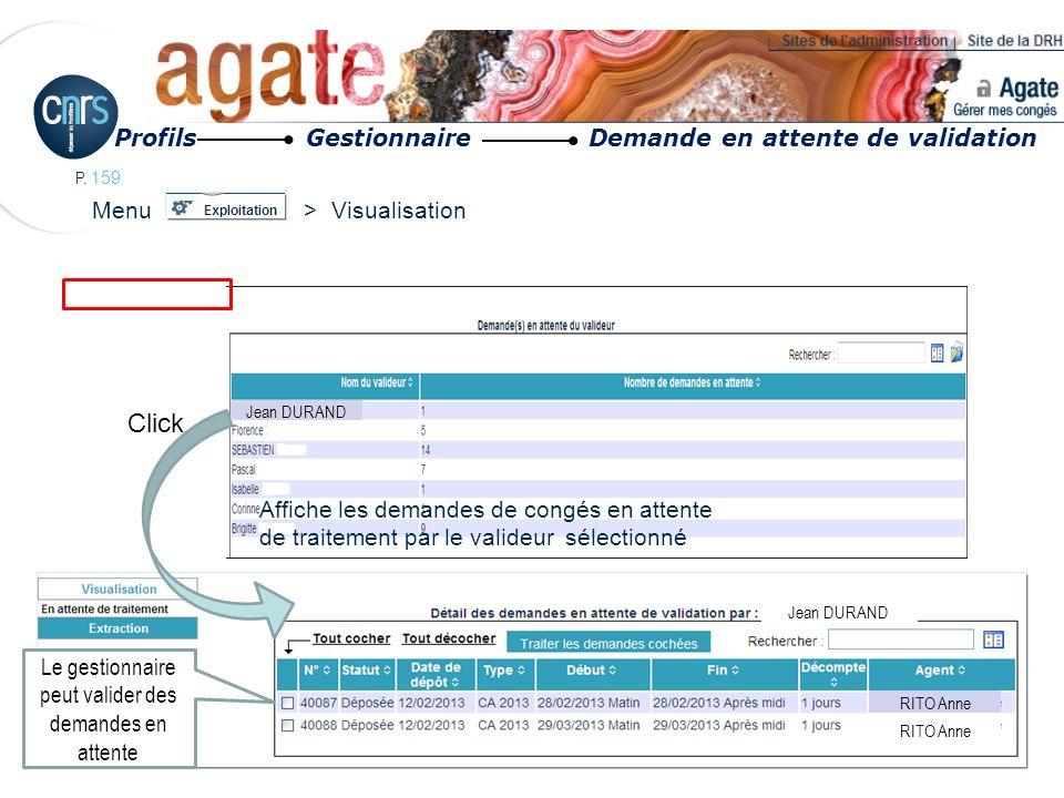 P. 159 Menu > Visualisation Affiche les demandes de congés en attente de traitement par le valideur sélectionné Jean DURAND RITO Anne Click Le gestion