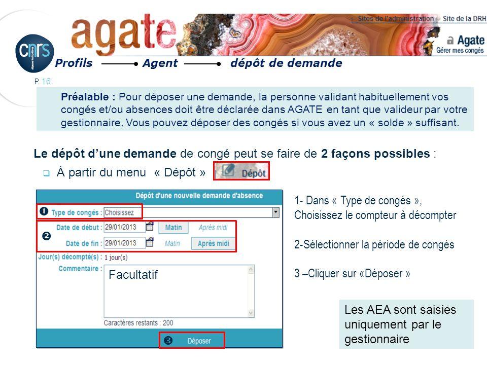 P. 16 Le dépôt dune demande de congé peut se faire de 2 façons possibles : À partir du menu « Dépôt » 1- Dans « Type de congés », Choisissez le compte