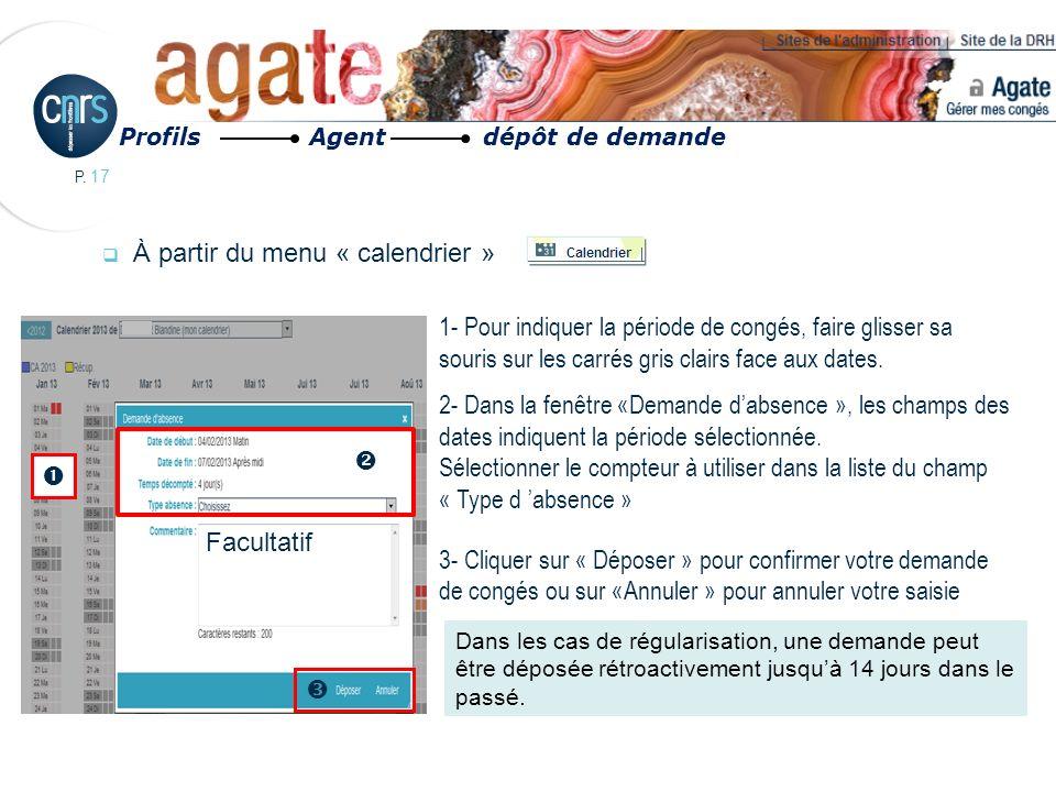 P. 17 À partir du menu « calendrier » 1- Pour indiquer la période de congés, faire glisser sa souris sur les carrés gris clairs face aux dates. 2- Dan