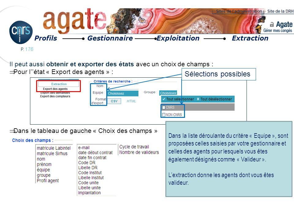 P. 176 Profils Gestionnaire Exploitation Extraction Sélections possibles Il peut aussi obtenir et exporter des états avec un choix de champs : Pour lé