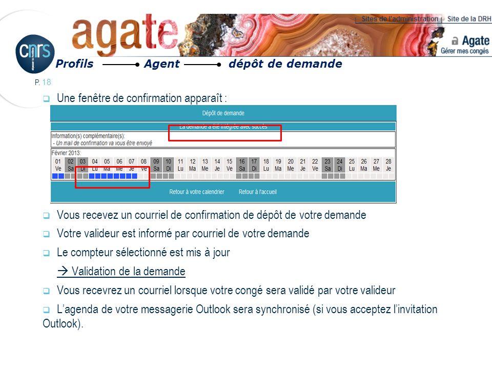 P. 18 Une fenêtre de confirmation apparaît : Vous recevez un courriel de confirmation de dépôt de votre demande Votre valideur est informé par courrie