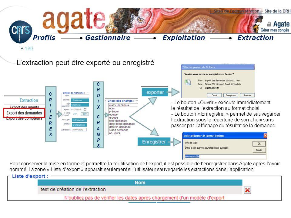 P. 180 Profils Gestionnaire Exploitation Extraction Lextraction peut être exporté ou enregistré CHOIXCHAMPSCHOIXCHAMPS CRITERESCRITERES - Le bouton «O