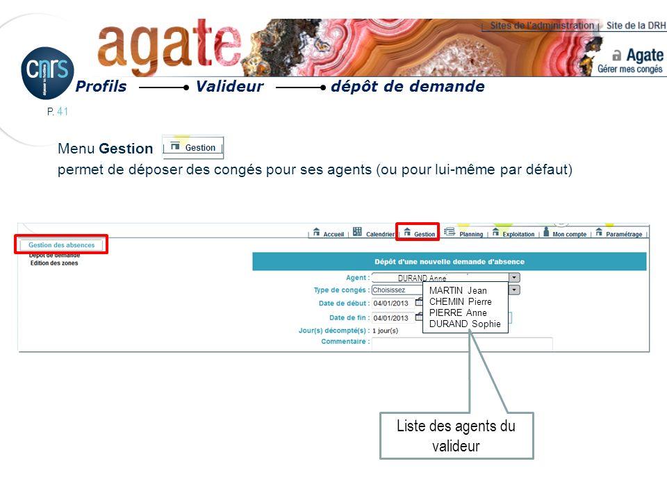 P. 41 Menu Gestion permet de déposer des congés pour ses agents (ou pour lui-même par défaut) Profils Valideur dépôt de demande DURAND Anne MARTIN Jea