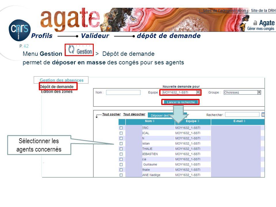 P. 42 Profils Valideur dépôt de demande Menu Gestion > Dépôt de demande permet de déposer en masse des congés pour ses agents Sélectionner les agents