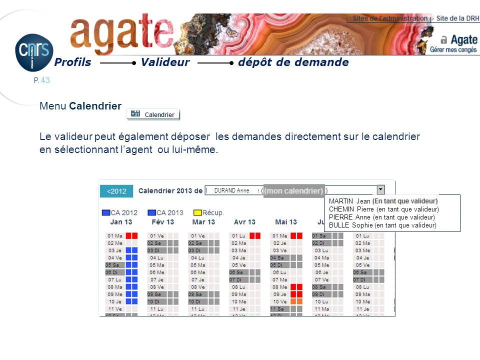 P. 43 Profils Valideur dépôt de demande Menu Calendrier Le valideur peut également déposer les demandes directement sur le calendrier en sélectionnant