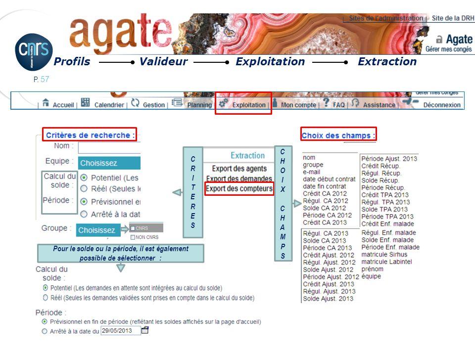 P. 57 Profils Valideur Exploitation Extraction Pour le solde ou la période, il est également possible de sélectionner : CRITERESCRITERES CHOIXCHAMPSCH
