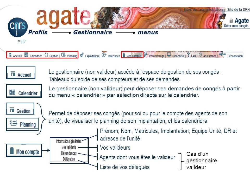 P. 67 Permet de déposer ses congés (pour soi ou pour le compte des agents de son unité), de visualiser le planning de son implantation, et les calendr