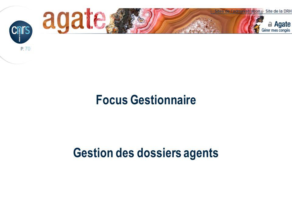 P. 70 Focus Gestionnaire Gestion des dossiers agents