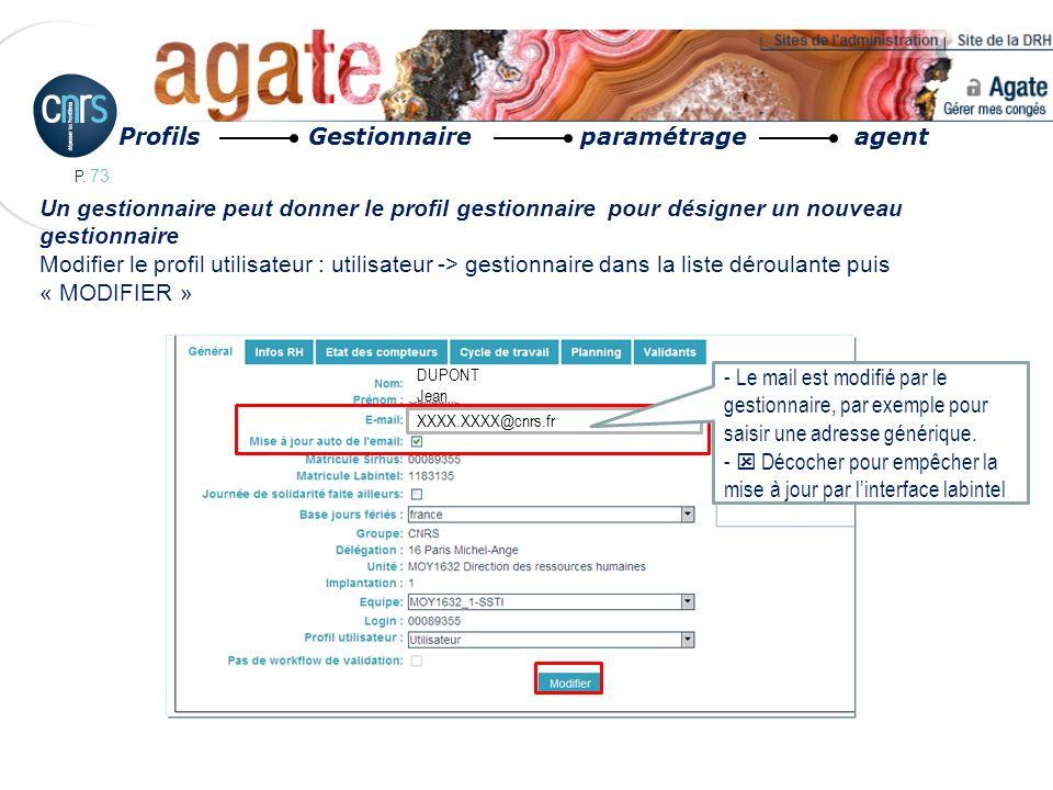 P. 73 Un gestionnaire peut donner le profil gestionnaire pour désigner un nouveau gestionnaire Modifier le profil utilisateur : utilisateur -> gestion