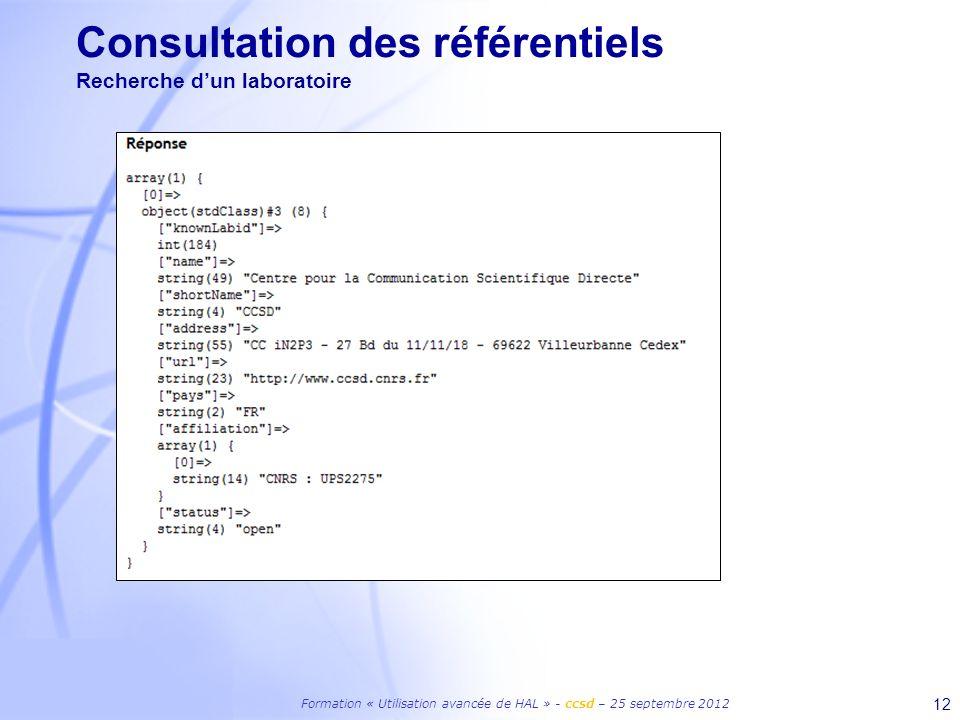 Formation « Utilisation avancée de HAL » - ccsd – 25 septembre 2012 12 Consultation des référentiels Recherche dun laboratoire
