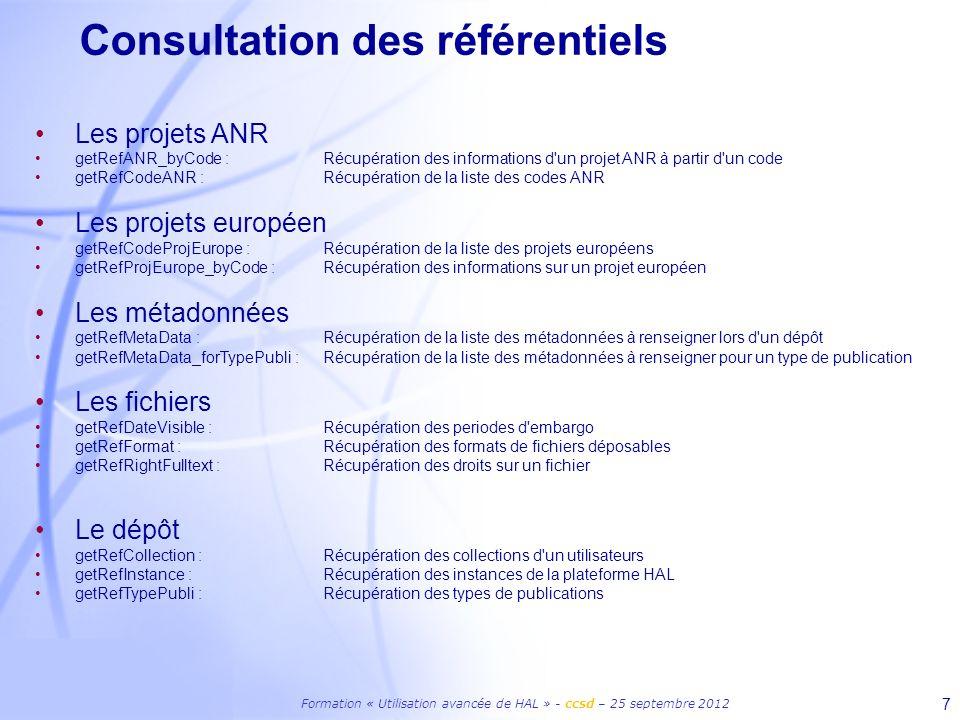 Formation « Utilisation avancée de HAL » - ccsd – 25 septembre 2012 18 Exemple de code Une recherche : http://www.ccsd.cnrs.fr/ANF2012/search.php http://www.ccsd.cnrs.fr/ANF2012/search.php Un dépôt: http://www.ccsd.cnrs.fr/ANF2012/ws_submit.php